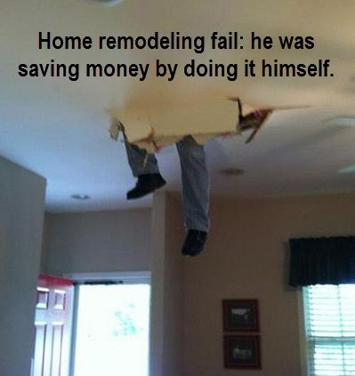 17 best images about home improvement humor on pinterest for Save money building a house