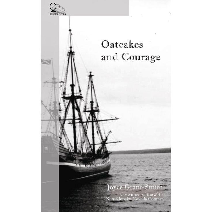 Oatcakes and Courage (2013)  Joyce Grant-Smith novel http://joycegrantsmith.com Publisher: Quattro