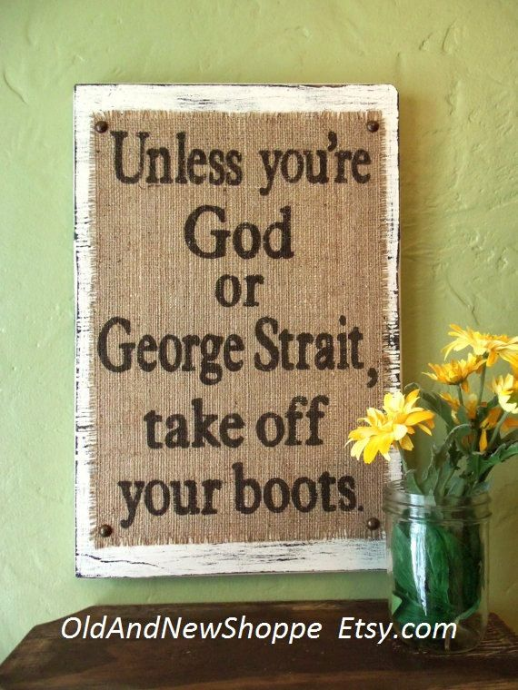 Burlap sign Unless you're God or George Strait by OldAndNewShoppe