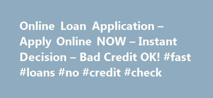 Online Loan Application – Apply Online NOW – Instant Decision – Bad Credit OK! #fast #loans #no #credit #check http://loan-credit.nef2.com/online-loan-application-apply-online-now-instant-decision-bad-credit-ok-fast-loans-no-credit-check/  #online loan application # You can easily get a cash advance for your automobile from a variety of different loan product providers, but ultimately you must decide if you d want something relatively easy, or possibly go that step further and do business…