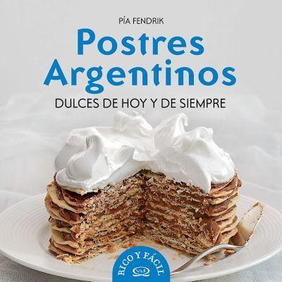 """Ponete el Delantal - Blog de cocina: Sorteo del libro """"Postres Argentinos"""" de Pía Fendrik. Tienen tiempo de anotarse hasta el 28/02"""