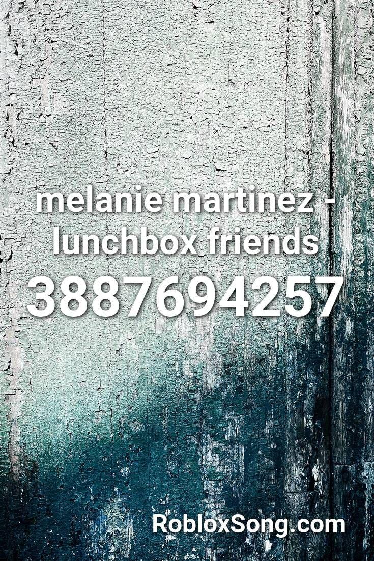 Melanie Martinez Lunchbox Friends Roblox Id Roblox Music Codes