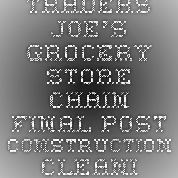 Traders Joe's Grocery Store Chain Final Post Construction Cleaning Service Phase 2 in Austin, Texas | GRUBBS Construction Cleaning