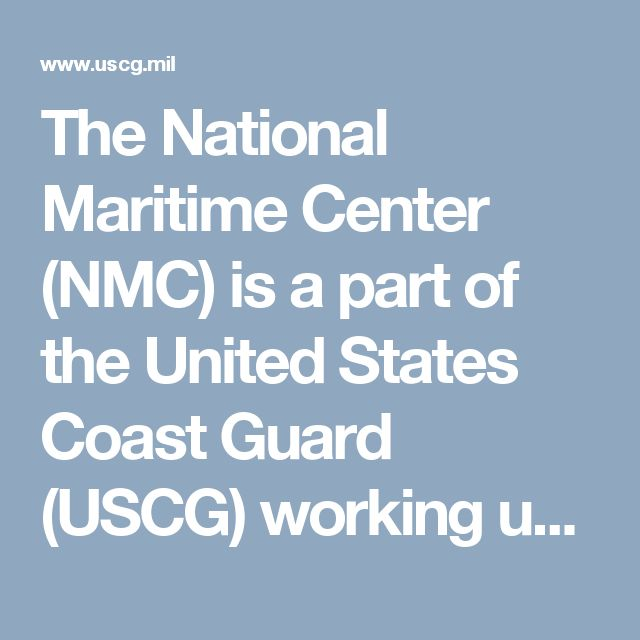 The National Maritime Center (NMC) is a part of the United States Coast Guard (USCG) working under the auspices of the Department of Homeland Security.  The NMC is governed by United States Code, and further detailed in the Code of Federal Regulations and USCG Policy Letters.  This page provides reference locations for the rules which govern the Merchant Mariner Credentialing program.