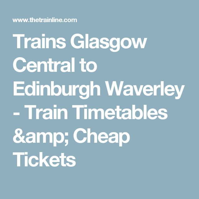 Trains Glasgow Central to Edinburgh Waverley - Train Timetables & Cheap Tickets