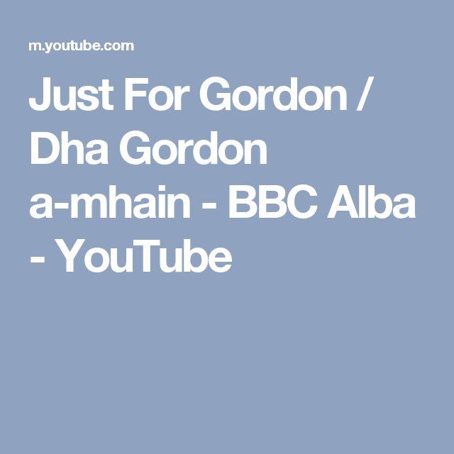 Just For Gordon / Dha Gordon a-mhain - BBC Alba - YouTube