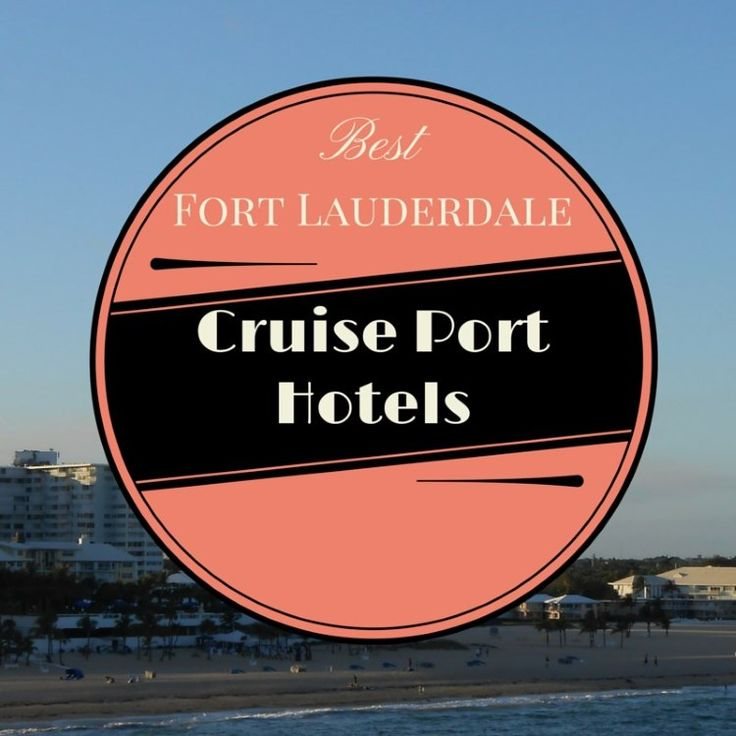Best Fort Lauderdale Cruise Port Hotels