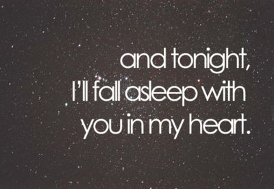 ...& tonight I'll fall asleep with you in my heart.