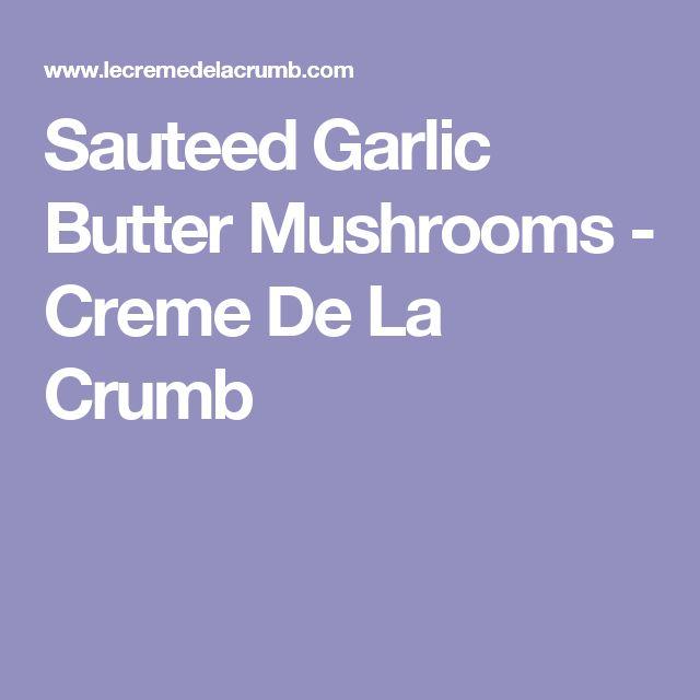 Sauteed Garlic Butter Mushrooms - Creme De La Crumb