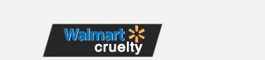 Are your Walmart purchases funding animal abuse? Speak out against Walmart's cruelty.