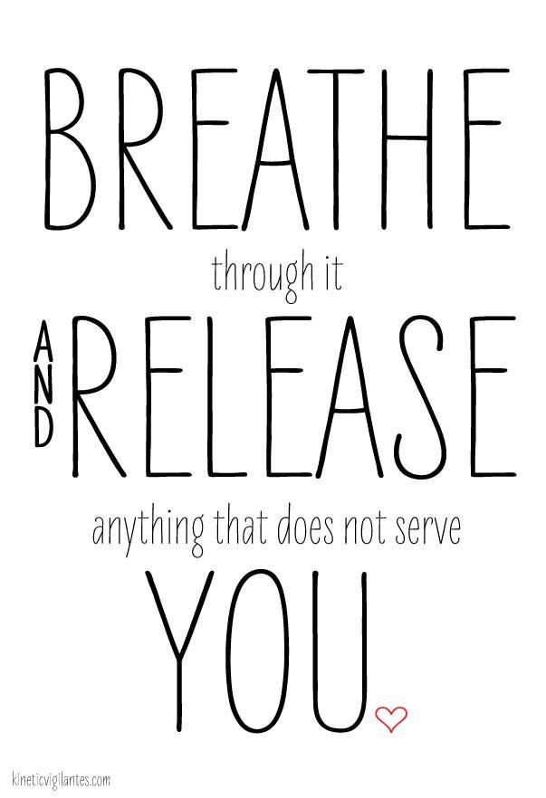 Breathe through it and release anything that does not serve you.
