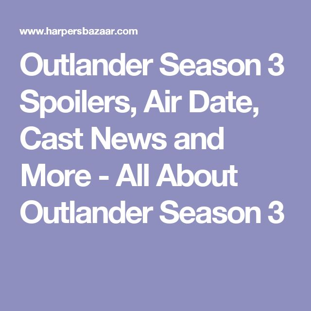 Outlander Season 3 Spoilers, Air Date, Cast News and More - All About Outlander Season 3