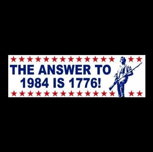 """THE ANSWER TO 1984 IS 1776!"" gun rights BUMPER STICKER Tea Party Molon Labe NRA"