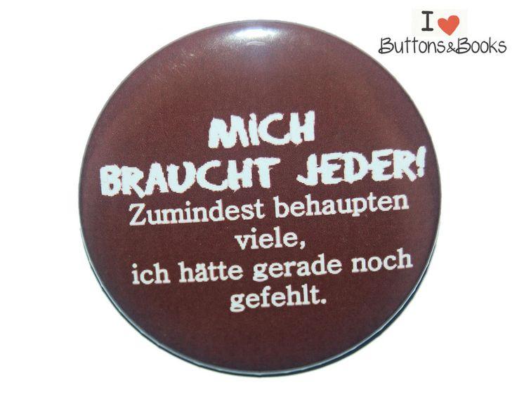Spruchbutton-25mm-Button-jeder braucht mich von Buttons&Books auf DaWanda.com