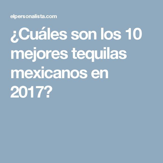 ¿Cuáles son los 10 mejores tequilas mexicanos en 2017?