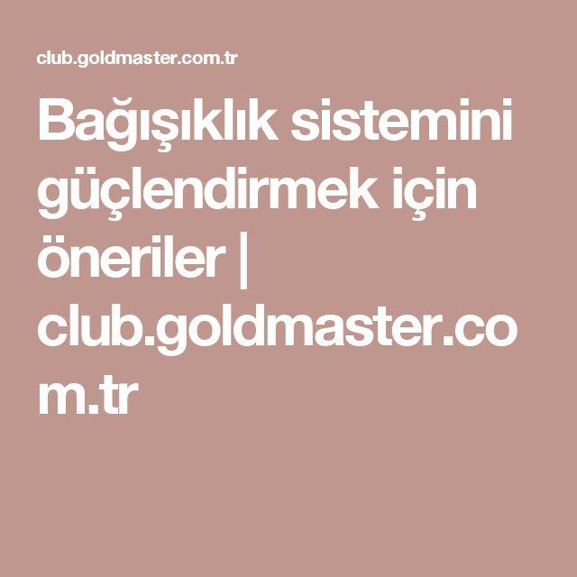 Bağışıklık sistemini güçlendirmek için öneriler | club.goldmaster.com.tr