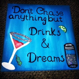 Don't chase anything but drinks and dreams