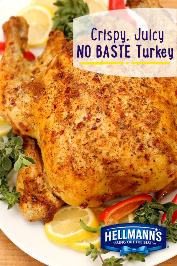 A no baste Thanksgiving turkey that's crispy on the outside, juicy on the inside? It's gotta be made with Hellmann's Mayonnaise!