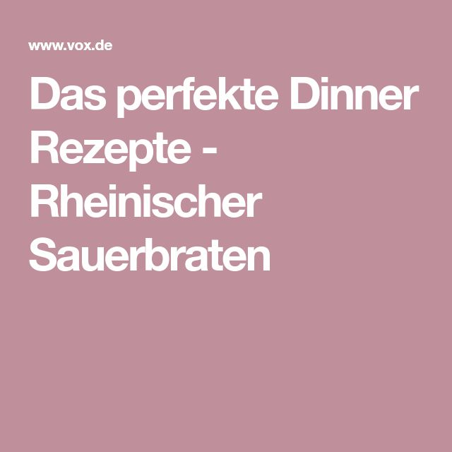 Das perfekte Dinner Rezepte - Rheinischer Sauerbraten