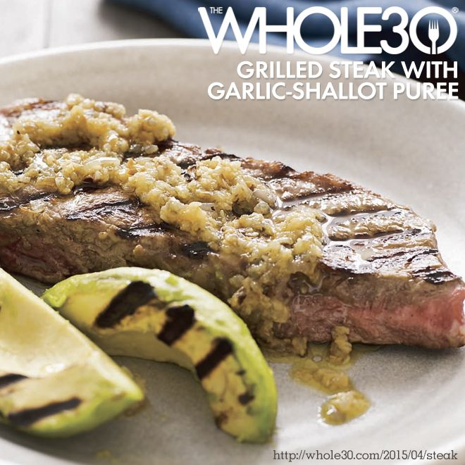 Recipe from the new Whole30 book: Grilled Steak with Garlic Shallot Puree