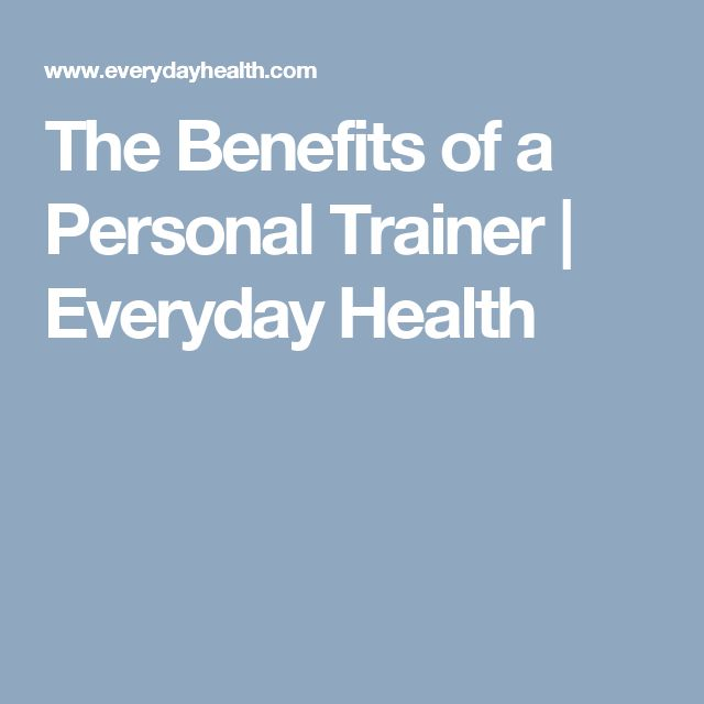 The Benefits of a Personal Trainer | Everyday Health