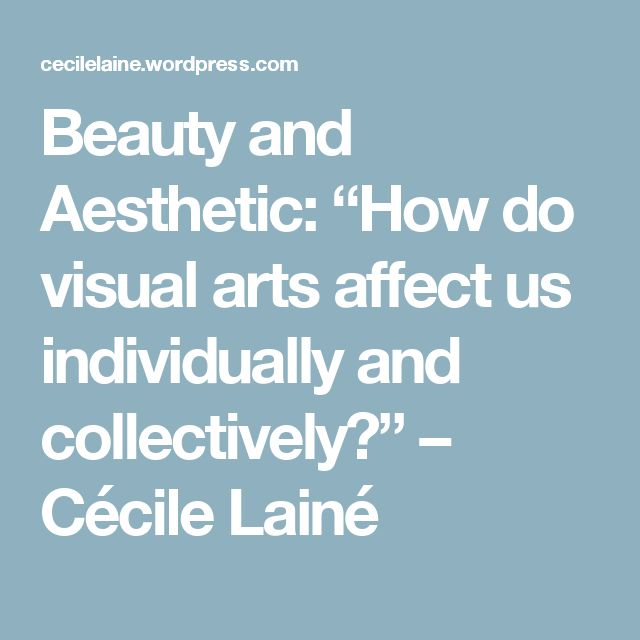 "Beauty and Aesthetic: ""How do visual arts affect us individually and collectively?"" – Cécile Lainé"