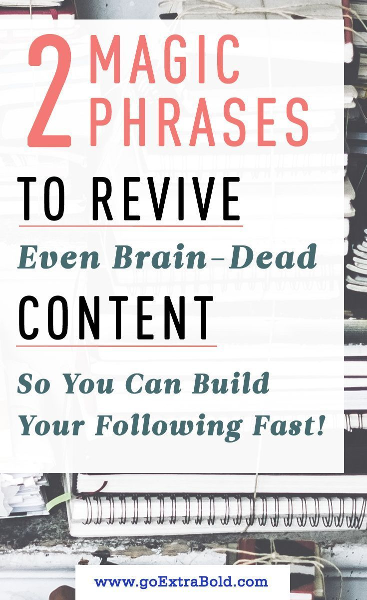 2 Magic Phrases To Revive Even Brain Dead Content To Build Your Following Fast Blog Writing Tips Blog Writing Make Money Blogging