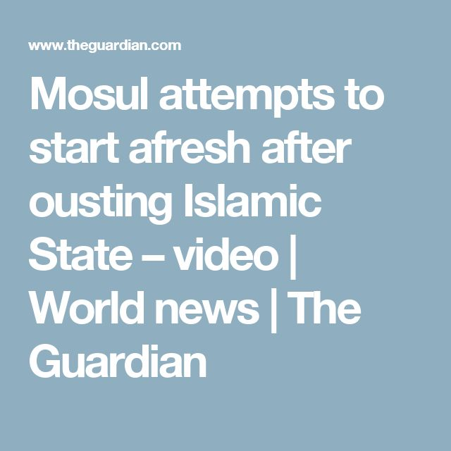 Mosul attempts to start afresh after ousting Islamic State – video | World news | The Guardian