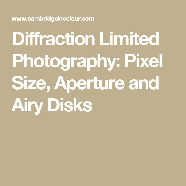Diffraction Limited Photography: Pixel Size, Aperture and Airy Disks