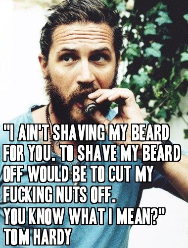 Beard Humor & Quotes Tom Hardy From Beardoholic.com
