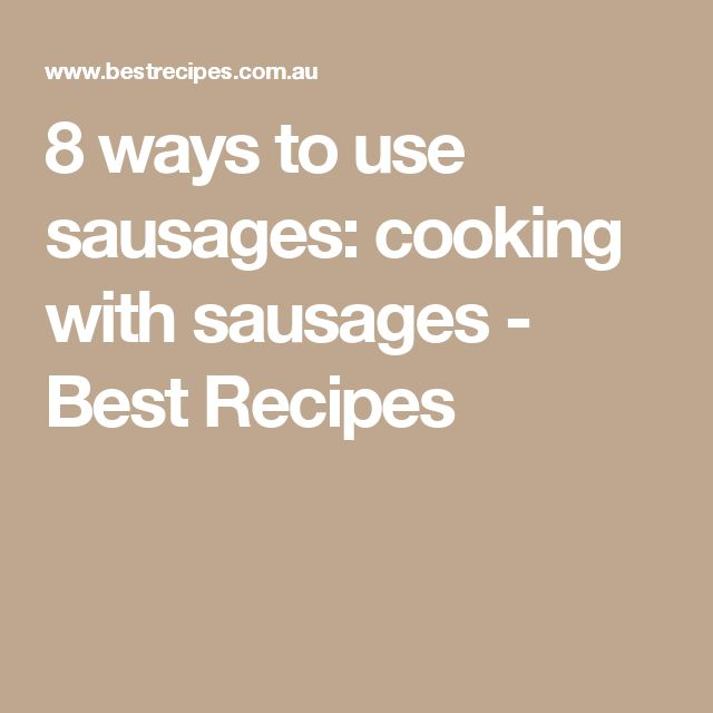 8 ways to use sausages: cooking with sausages - Best Recipes