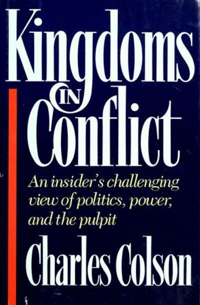 Kingdoms in Conflict by Colson, Charles W  Grand Rapids, Michigan: Zondervan Publishing House, 1987. Book. Very Good. Hardcover. An insider's challenging view of politics, power, and the pulpit.. ...  more   Offered By  Christian Book Store