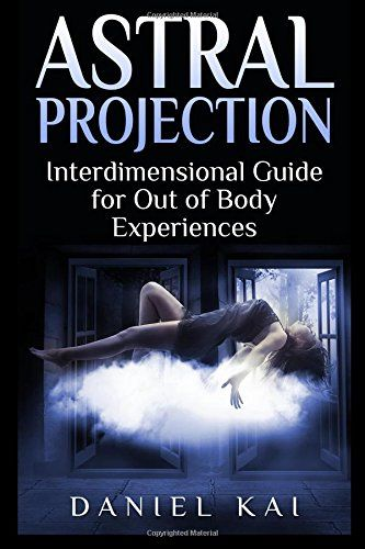 Astral Projection: Interdimensional Guide to Out of Body Experiences (Astral Travel, Past Lives, Sleep Paralysis, and More) (Volume 1) by Daniel Kai - Divided into eleven chapters, this book tackles the bizarre and misunderstood topic of out of body experiences with both confidence and humour. Decades of research, trial and error have taught the author everything that he knows about the topic today.