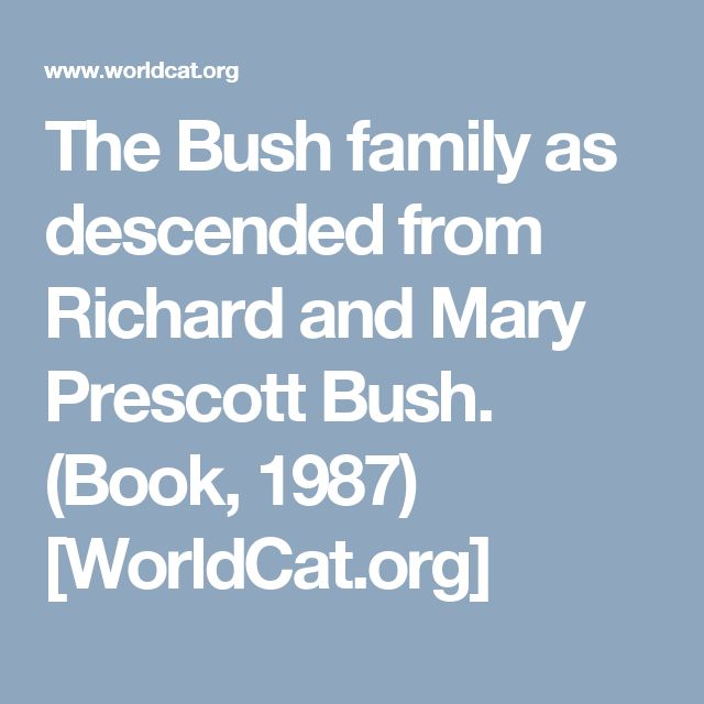 The Bush family as descended from Richard and Mary Prescott Bush. (Book, 1987) [WorldCat.org]