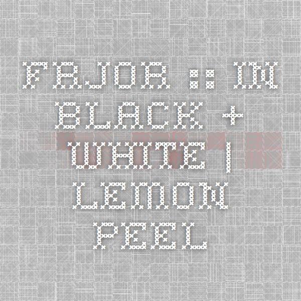 frjor :: In Black + White | Lemon Peel