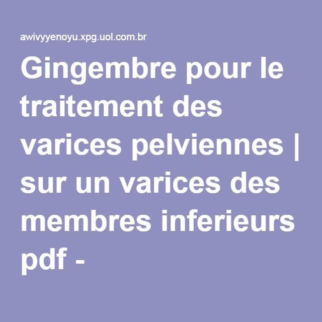 Gingembre pour le traitement des varices pelviennes | sur un varices des membres inferieurs pdf - awivyyenoyu.xpg.uol.com.br/