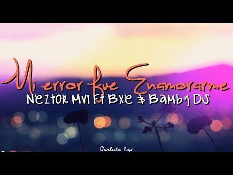 Mi error fue Enamorarme - Neztor Mvl Ft Bxe & Bamby DS