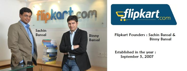 Flipkart is invented By : Sachin Bansal, Binny Bansal. Year - September 5, 2007.