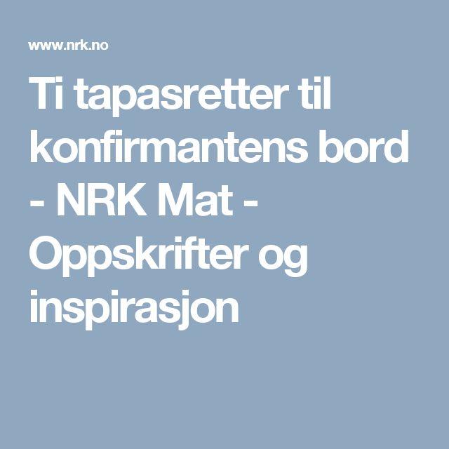 Ti tapasretter til konfirmantens bord - NRK Mat - Oppskrifter og inspirasjon