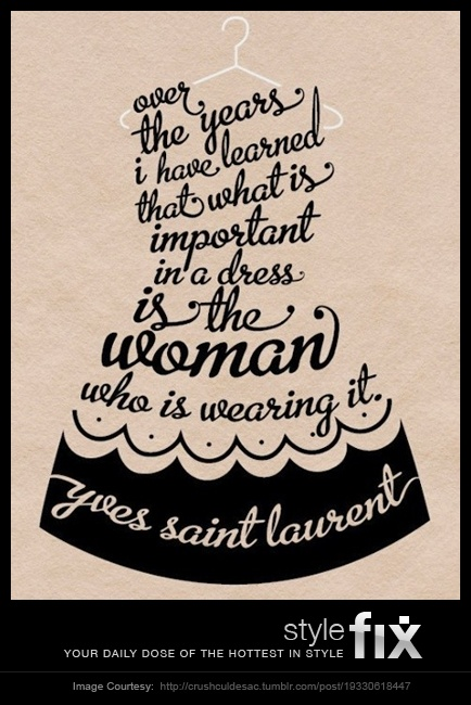 Style is so much more than the clothes you wear. This iconic designer said it the best. Don't you agree?