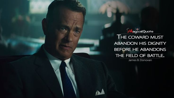 #JamesBDonovan: The coward must abandon his dignity before he abandons the field of battle.  More on: http://www.magicalquote.com/movie/bridge-of-spies/ #BridgeofSpies #moviequotes