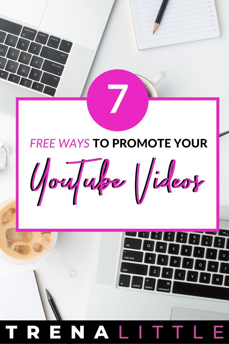 7 Free Ways To Promote Your Youtube Videos For More Views Trena Little Youtube Channel Ideas Blog Post Ideas Fashion You Youtube