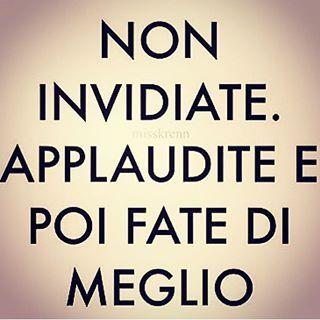 Non invidiate. Applaudite poi fate di meglio! #frasi #frasimotivazionali #motivazionali #invidia