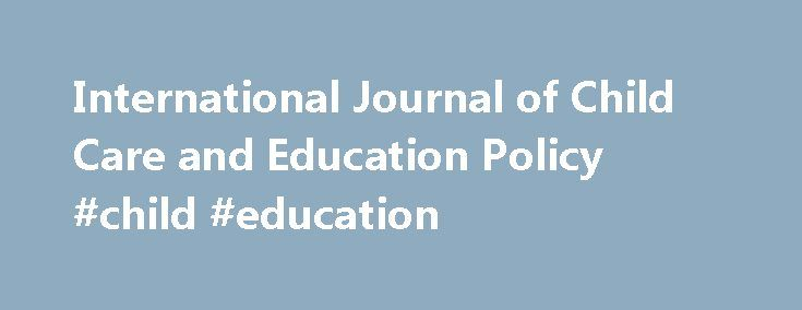 International Journal of Child Care and Education Policy #child #education http://education.remmont.com/international-journal-of-child-care-and-education-policy-child-education-2/  #child education # Aims and scope This journal disseminates research and analysis regarding major issues of child care and education policy relating to young children and their families to a broad international readership, including policymakers, researchers, and practitioners. As a peer reviewed journal, it…