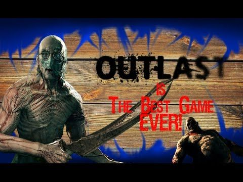 Outlast is the best game ever, nothing butt love...    Wiggle, wiggle, wiggle