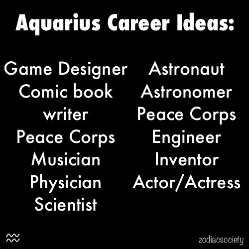 Aquarius--Physician Assistant...close enough. lol. @eggplant plum do you notice that musician and actor are both on here? Ben and Nathan. :)