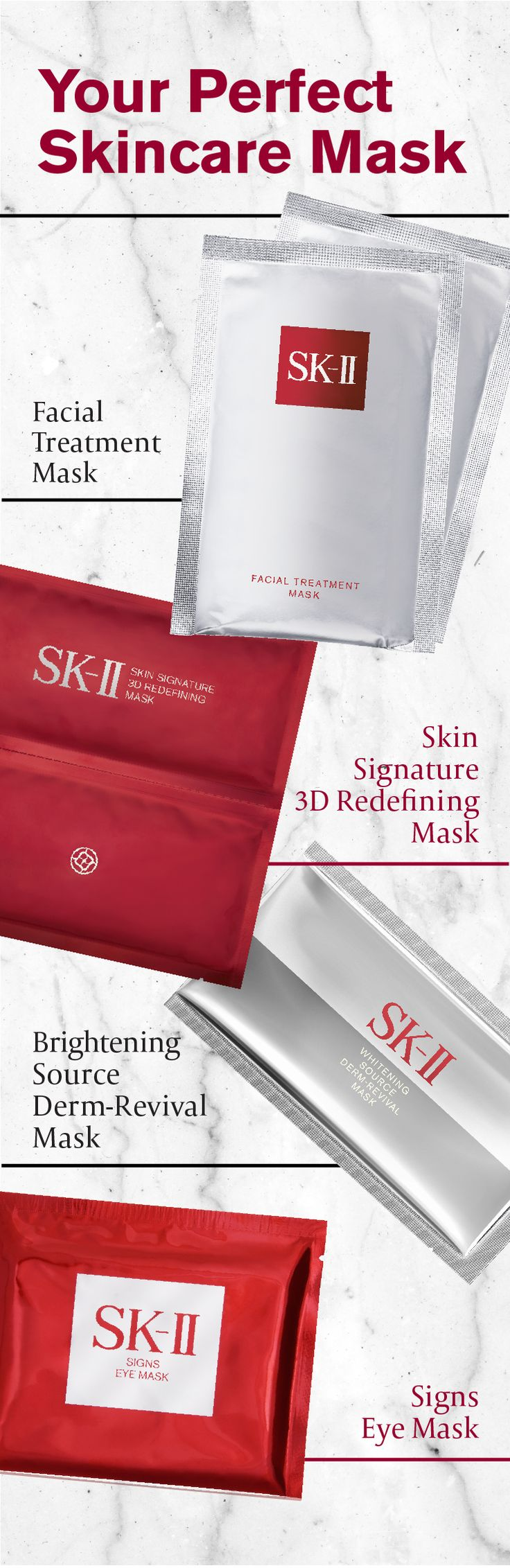 There are so many different face masks to choose from, how do you choose the right one for you? Luckily, SK-II offers a variety of facial masks to create healthy, beautiful skin for anyone. Try the Facial Treatment Mask for hydration, the Skin Signature 3D Refining Mask for firming, the Brightening Source Derm-Revival Mask for glow, and the Signs Eye Mask for eye brightening! Add one to your routine to reveal your skin's radiance.