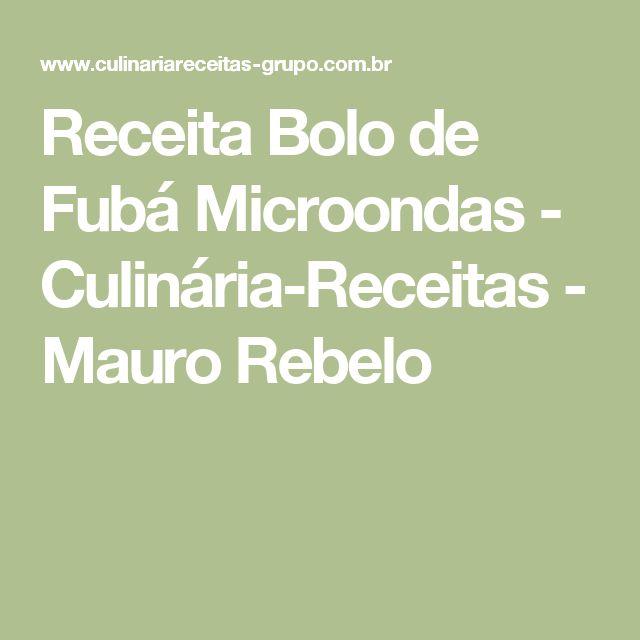 Receita Bolo de Fubá Microondas - Culinária-Receitas - Mauro Rebelo