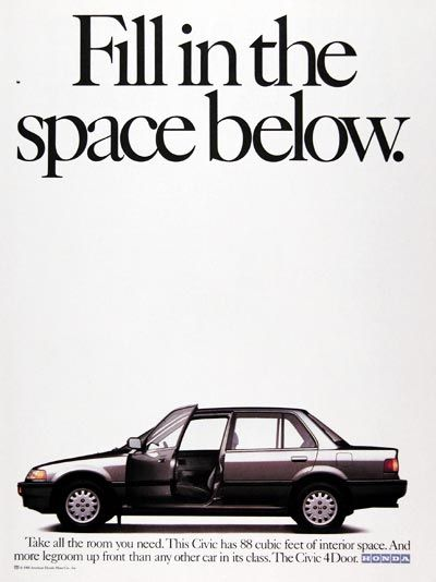 1989 Honda Civic Sedan original vintage advertisement. Fill in the space below. Take all the room you need. This Civic has 88 cubic feet of interior space. And more legroom up front than any other car in its class. The Civic 4-Door.