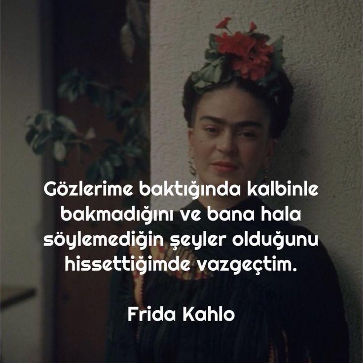 Gözlerime baktığında kalbinle bakmadığını ve bana hala söylemediğin şeyler olduğunu hissettiğimde vazgeçtim. - Frida Kahlo #sözler #anlamlısözler #güzelsözler #manalısözler #özlüsözler #alıntı #alıntılar #alıntıdır #alıntısözler